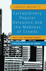 Extaordinary Popular Delusions and the Madness of Crowds - Charles Mackay